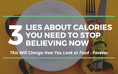 The 3 Most Common Lies About Calories You Should Stop Believing